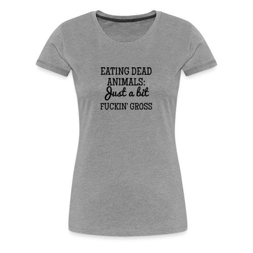 Eating Dead Animals - Women's Premium T-Shirt
