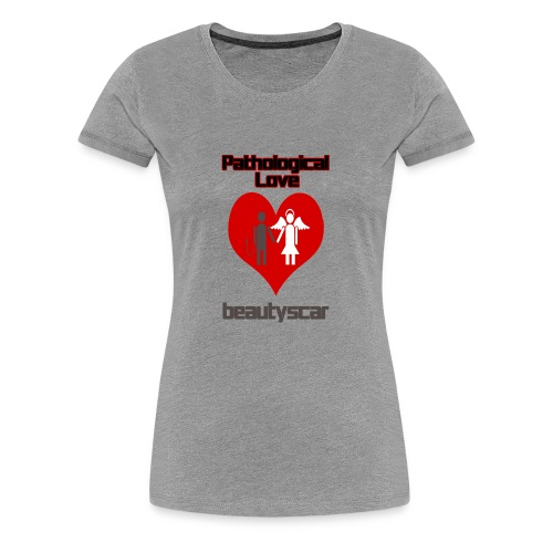 Beautyscar Pathological Love - Women's Premium T-Shirt