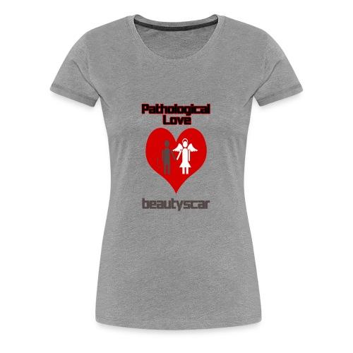 Beautyscar Pathological Love - Women's Premium T-Shirt