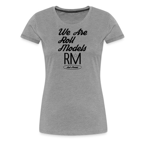 We are roll models - Women's Premium T-Shirt