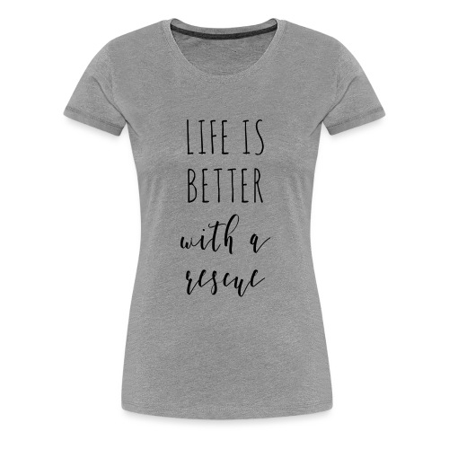 LifeIsBetterWithARescue - Women's Premium T-Shirt