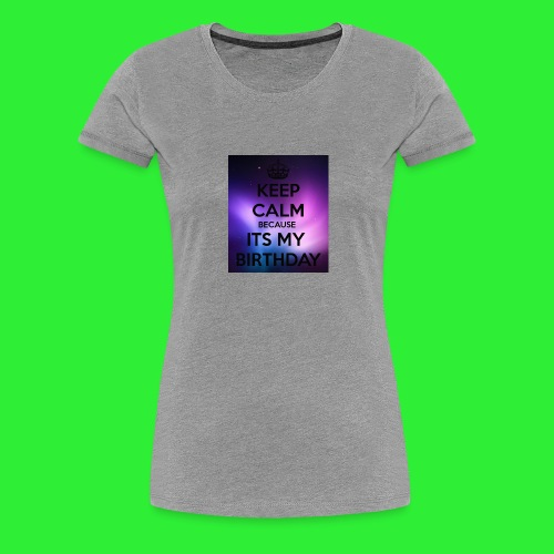 keep calm its my birthday - Women's Premium T-Shirt