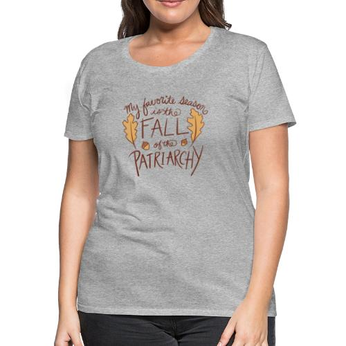 My favorite season is the fall of the patriarchy - Women's Premium T-Shirt