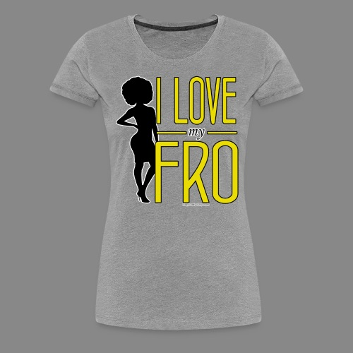 I Love My Fro - Women's Premium T-Shirt