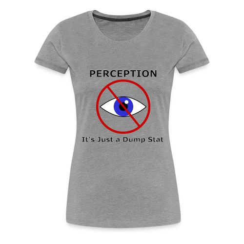 Perception Dump Stat - Women's Premium T-Shirt