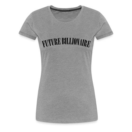 Future Billionaire - Women's Premium T-Shirt