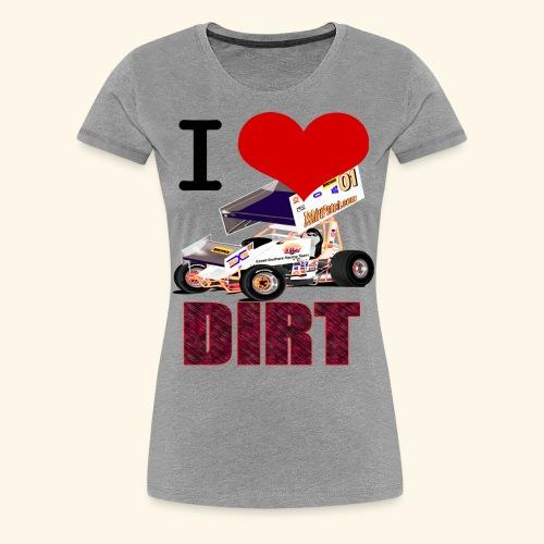I love DIRT - Women's Premium T-Shirt
