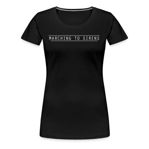 MARCHING TO SIRENS TEXT - Women's Premium T-Shirt