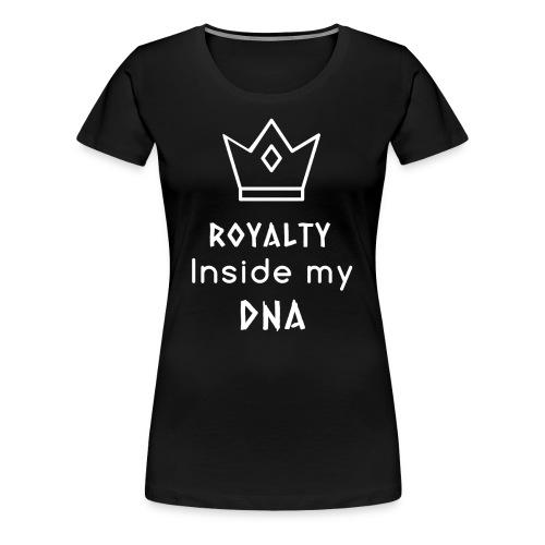 Royalty Inside My DNA - Women's Premium T-Shirt