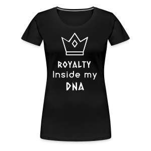 Royalty Inside My DNA - Women's Premium T-Shirt