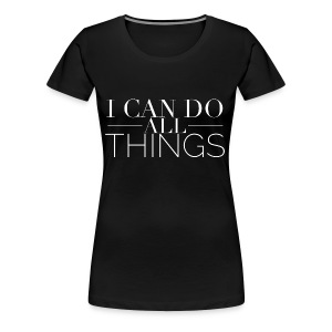 I_Can_Do_All_Things - Women's Premium T-Shirt