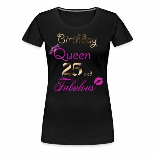 Birthday Queen 25 and Fabulous - Women's Premium T-Shirt
