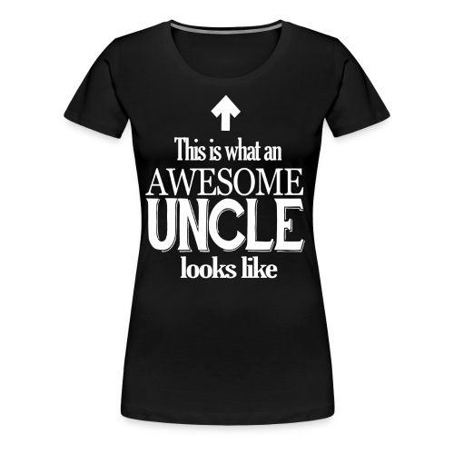 Funny Uncle Birthday Gift This is what an Awesome Uncle Looks - Women's Premium T-Shirt