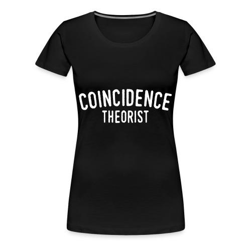 Coincidence Theorist - Women's Premium T-Shirt