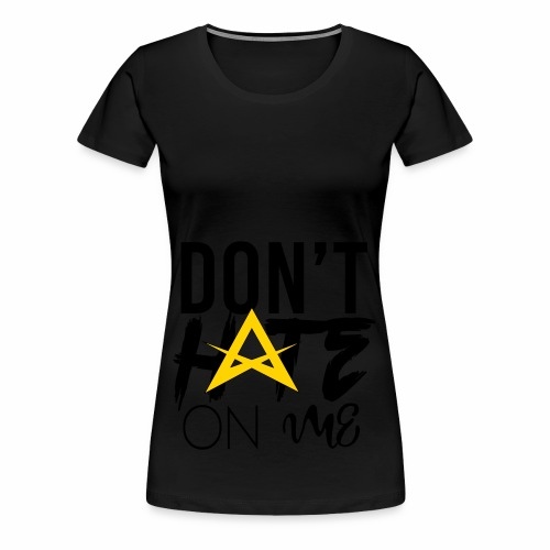 DON'T HATE ON ME - Women's Premium T-Shirt