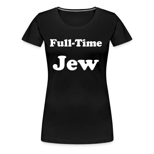 Full-Time Jew - Women's Premium T-Shirt
