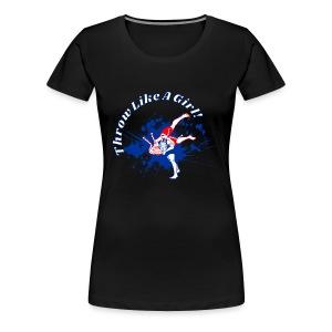 Throw Like A Girl! - Women's Premium T-Shirt