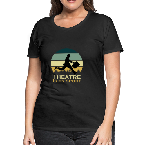 Theatre Is My Sport Actor Musical Cute Acting Cute - Women's Premium T-Shirt