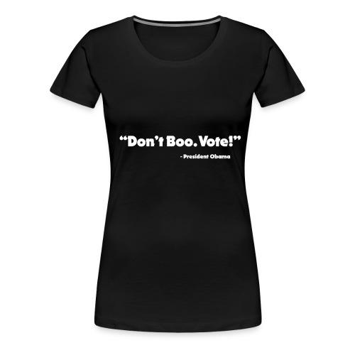 Dont_Boo_Vote_White_Trans_BG - Women's Premium T-Shirt