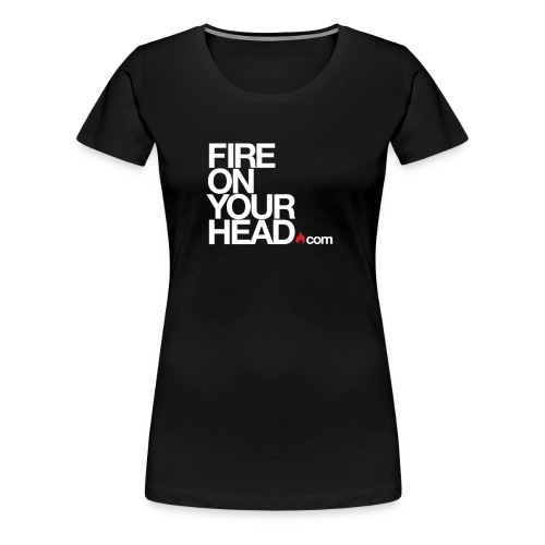 Fire On Your Head Swag | White Text - Women's Premium T-Shirt