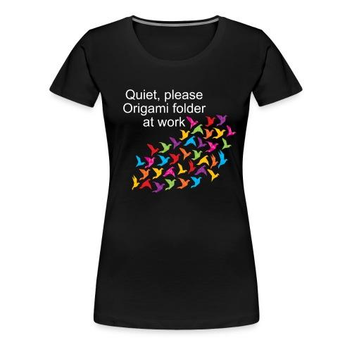 Quiet please - Origami folder at work - Women's Premium T-Shirt
