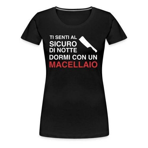 Sicuro Con Un Macellaio - Women's Premium T-Shirt