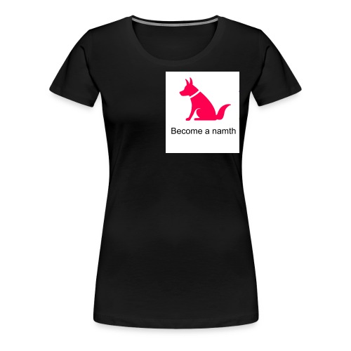become a namth - Women's Premium T-Shirt