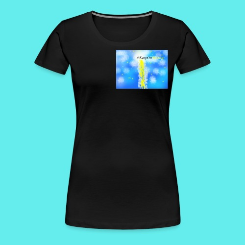 Keep On Rising! - Women's Premium T-Shirt