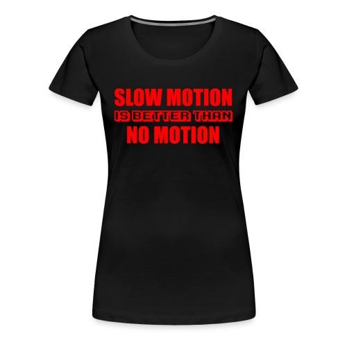 SLOW MOTION IS BETTER T shirt - Women's Premium T-Shirt