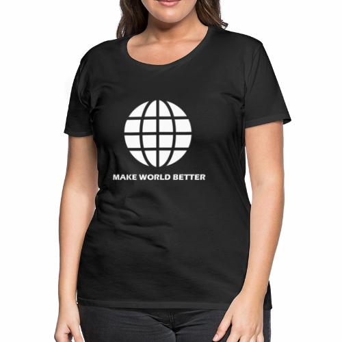 Make World Better Special Fashion collection - Women's Premium T-Shirt