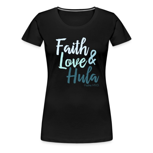 Faith Love & Hula - Women's Premium T-Shirt