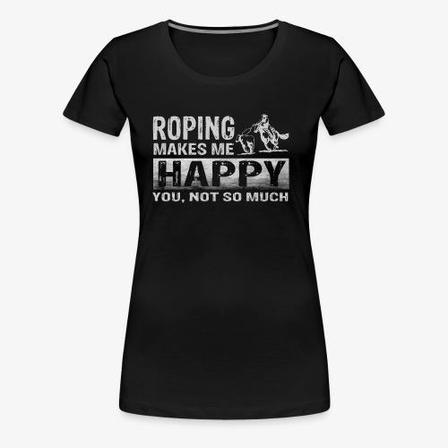 Roping Makes Me Happy Tees - Women's Premium T-Shirt