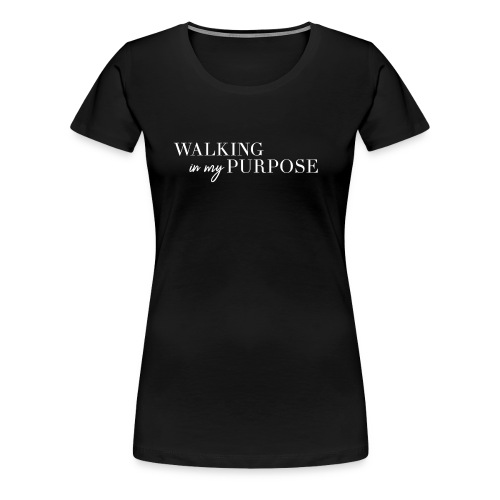 Walking in my purpose - Women's Premium T-Shirt