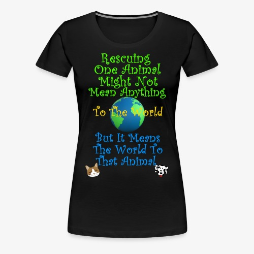 Rescuing an Animal Means The World To That Animal. - Women's Premium T-Shirt