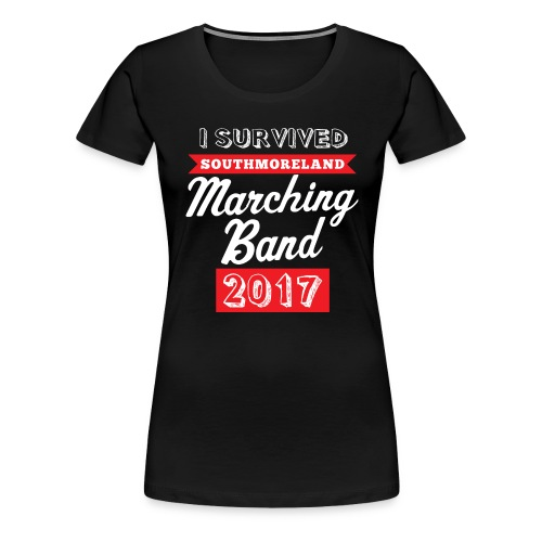 I Survived Marching Band 2017 - Women's Premium T-Shirt