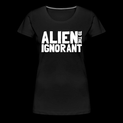 Alien to the Ignorant Logo - White - Women's Premium T-Shirt