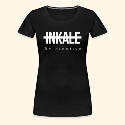 Be creative. - Women's Premium T-Shirt