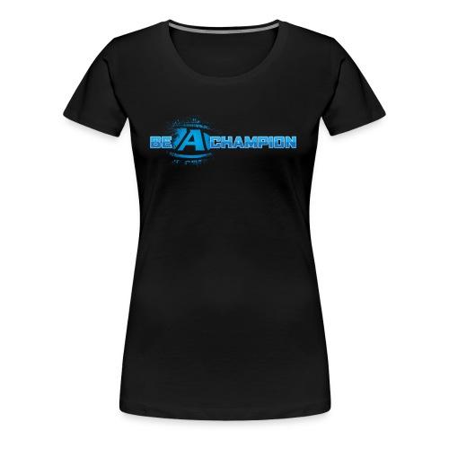 Be a Champion - Women's Premium T-Shirt