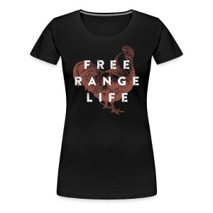 Free Range Life - Women's Premium T-Shirt