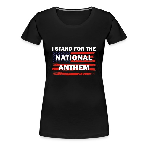 I Stand For The National Anthem Patriotic USA shir - Women's Premium T-Shirt