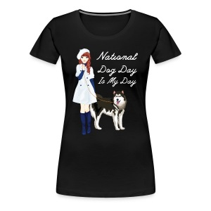 National Dog Day, National Dog Day Is My Day - Women's Premium T-Shirt