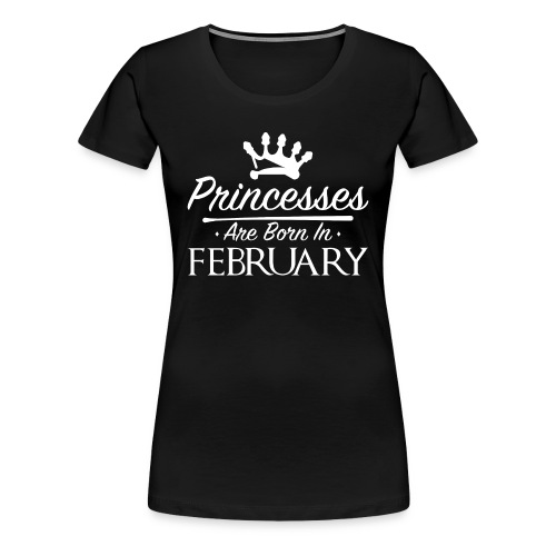 Princesses Are Born In February - Women's Premium T-Shirt
