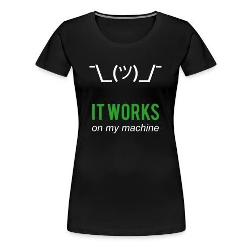 It Works On My Machine - Programmer Design Green - Women's Premium T-Shirt
