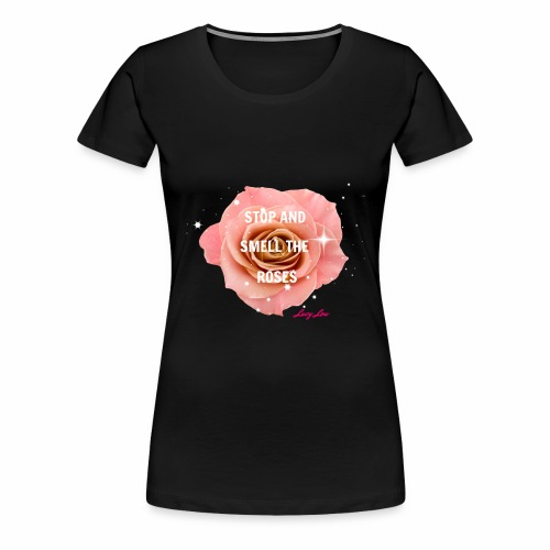STOP AND SMELL THE ROSES PINK - Women's Premium T-Shirt