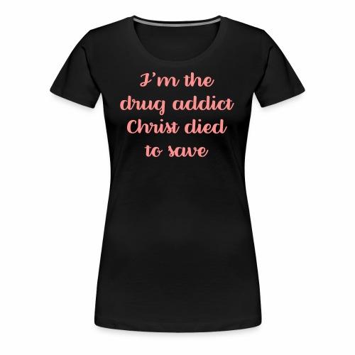 drug addict - Women's Premium T-Shirt