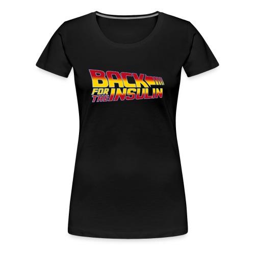 Back For The Insulin - Women's Premium T-Shirt
