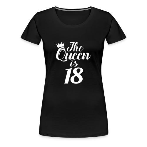 The Queen is 18 - Women's Premium T-Shirt