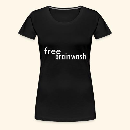 Free Brainwash - Women's Premium T-Shirt