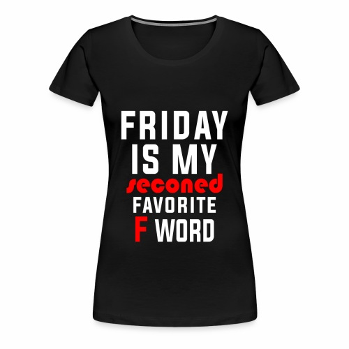 BECAUSE FRIDAY RULES!! - Women's Premium T-Shirt