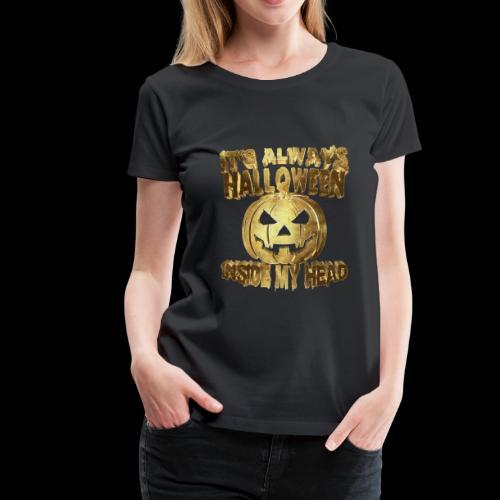 Its Always Halloween Inside My Head Golden - Women's Premium T-Shirt
